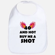 40 And Hot Buy Me A Shot Bib