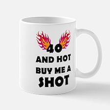 40 And Hot Buy Me A Shot Mugs