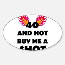 40 And Hot Buy Me A Shot Decal