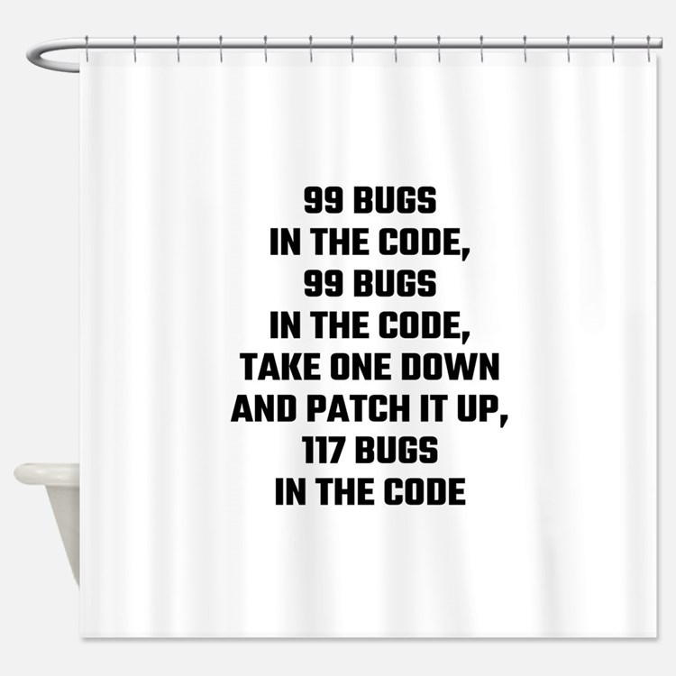99 Bugs In The Code Shower Curtain