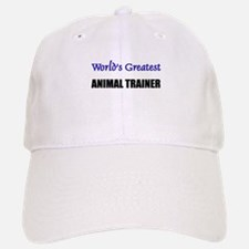 Worlds Greatest ANIMAL TRAINER Baseball Baseball Cap