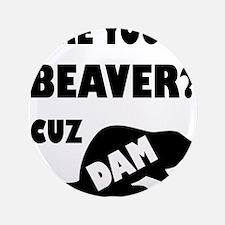 "Are You A Beaver? Cuz Dam! 3.5"" Button (100 pack)"