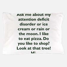 Ask me about my attention deficit diso Pillow Case