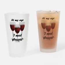 At my age I need glasses! Drinking Glass