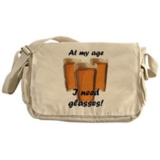 At my age I need glasses! Messenger Bag