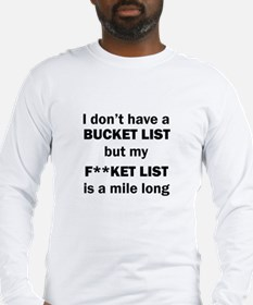 FUCKET LIST Long Sleeve T-Shirt