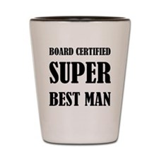 Board Certified Super Best Man Shot Glass