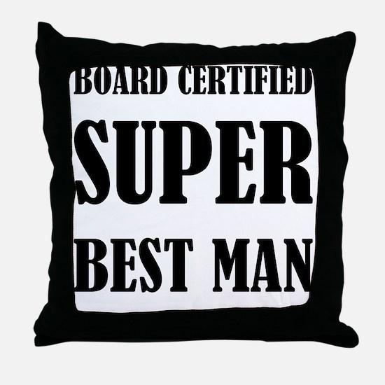 Board Certified Super Best Man Throw Pillow