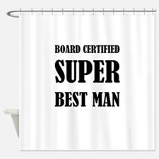 Board Certified Super Best Man Shower Curtain