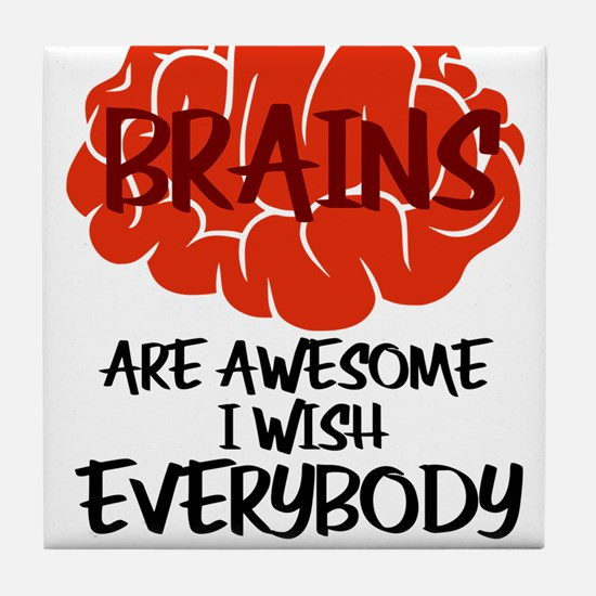 Brains Are Awesome I Wish Everybody H Tile Coaster