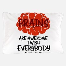 Brains Are Awesome I Wish Everybody Ha Pillow Case