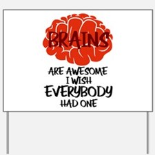 Brains Are Awesome I Wish Everybody Had Yard Sign