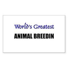 Worlds Greatest ANIMAL BREEDIN Sticker (Rectangula