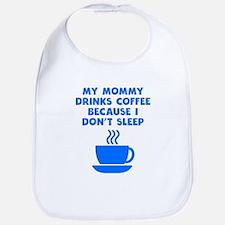 My Mommy Drinks Coffee Because I Don't Sleep Bib