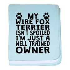 Well Trained Wire Fox Terrier Owner baby blanket