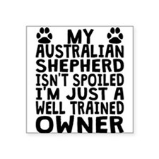 Well Trained Australian Shepherd Owner Sticker