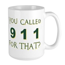 YOU CALLED 911 Mugs