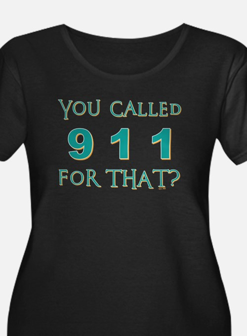 YOU CALLED 911 Plus Size T-Shirt