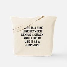 Fine line between genius crazy Tote Bag
