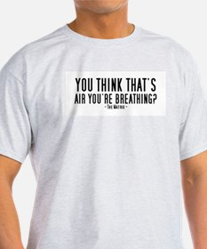 You think that's air you're b T-Shirt
