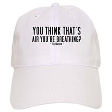 You think that's air you're b Baseball Cap