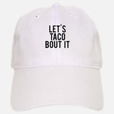 Let's taco bout it Baseball Baseball Cap