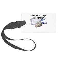 Can't We All Just Get Along? Luggage Tag