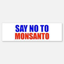 SAY NO TO MONSANTO Bumper Bumper Bumper Sticker