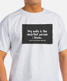 Single and My Wife is Smartest Person I kn T-Shirt