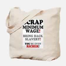 SCRAP MINIMUM WAGE - BRING BACK SLAVERY - Tote Bag
