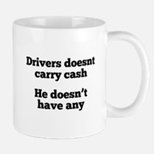 Driver doesn't carry cash, he doesnt have any Mugs