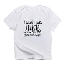 I wish I was Felicia she's always g Infant T-Shirt