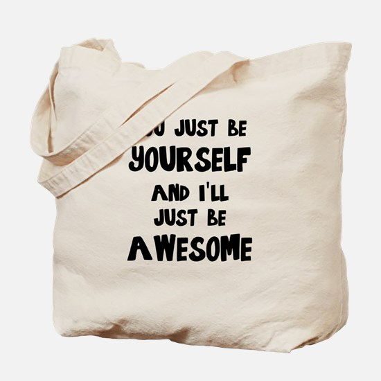You just be yourself and I'll just be AWE Tote Bag