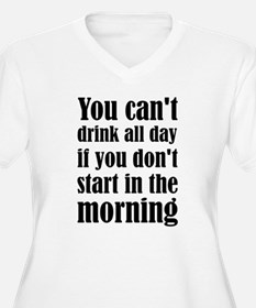 You Can't Drink All Day If You D Plus Size T-Shirt