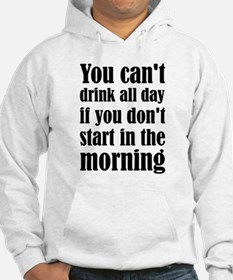 You Can't Drink All Day If You D Hoodie