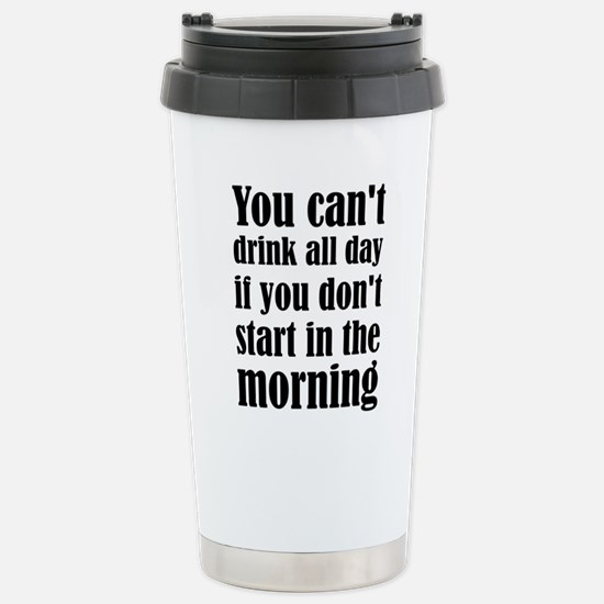 You Can't Drink All Day Stainless Steel Travel Mug