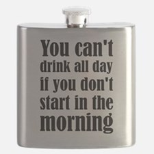 You Can't Drink All Day If You Don't Start I Flask