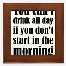 You Can't Drink All Day If You Don't S Framed Tile