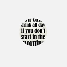 You Can't Drink All Day If Y Mini Button (10 pack)