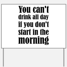 You Can't Drink All Day If You Don't Sta Yard Sign