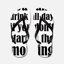 You Can't Drink All Day If You Don't St Flip Flops