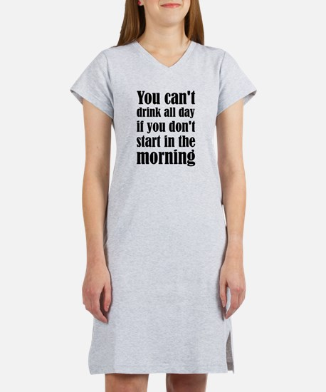 You Can't Drink All Day If You Women's Nightshirt