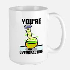 You're Overreacting Mugs