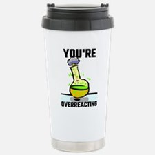 You're Overreacting Stainless Steel Travel Mug