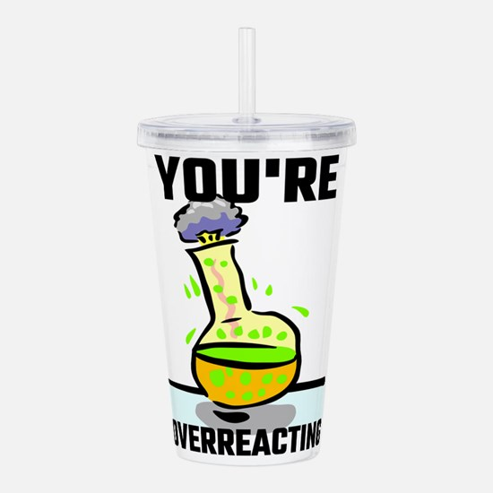 You're Overreacting Acrylic Double-wall Tumbler