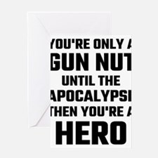 You're Only A Gun Nut Until The Apo Greeting Cards