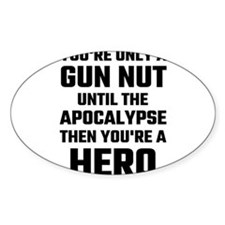 You're Only A Gun Nut Until The Apocalypse Decal