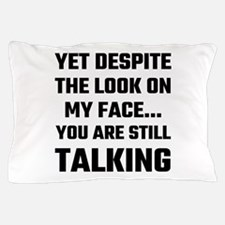 Yet Despite The Look On My Face You Ar Pillow Case