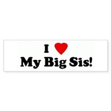 I Love My Big Sis! Bumper Car Sticker
