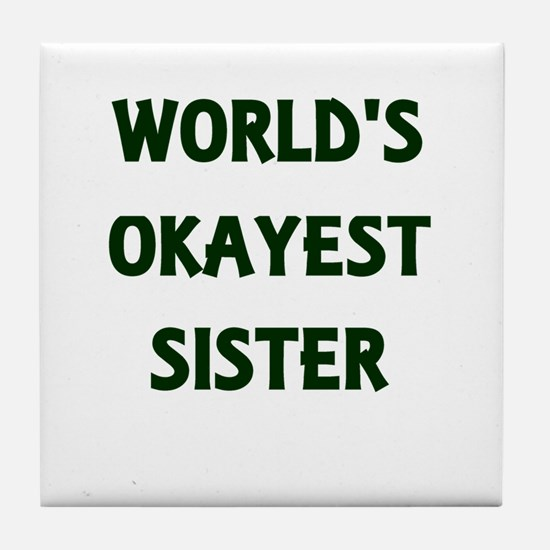 World's Okayest Sister Tile Coaster